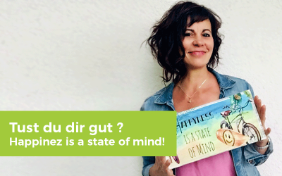 Tust du dir gut ? – Happinez is a state of mind!